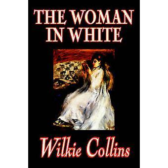 Die Frau in weiß von Wilkie Collins Fiktion von Collins & Wilkie