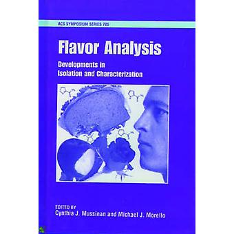 Flavor Analysis Developments in Isolation and Characterization by Mussinan & Cynthia J.
