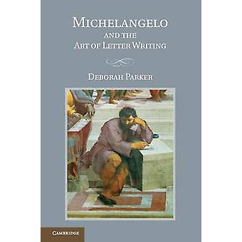 Michelangelo and the Art of Letter Writing by Parker & Deborah