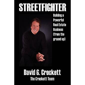 Streetfighter Building a Powerful Real Estate Business from the Ground Up by Crockett & David G.