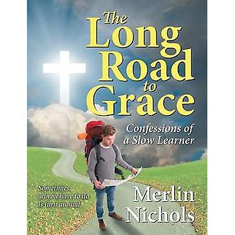 The Long Road to Grace Confessions of a Slow Learner by Nichols & Merlin