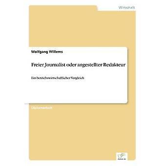 Freier Journalist oder angestellter RedakteurEin betriebswirtschaftlicher Vergleich by Willems & Wolfgang