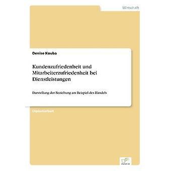 Kundenzufriedenheit und Mitarbeiterzufriedenheit bei DienstleistungenDarstellung der Beziehung am Beispiel des Handels von Kouba & Denise