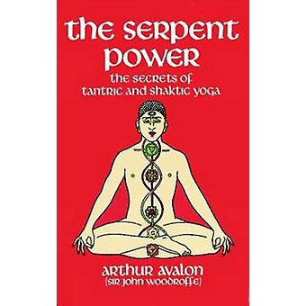The Serpent Power - The Secrets of Tantric and Shaktic Yoga (New editi