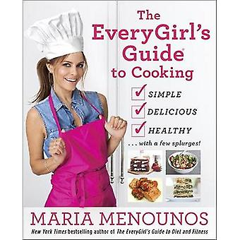 Every Girl's Guide to Everyday Cooking - 125 Simple and Delicious Reci
