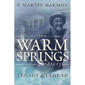 The Warm Springs Story - Legacy & Legend by F. Martin Harmon - 9780881
