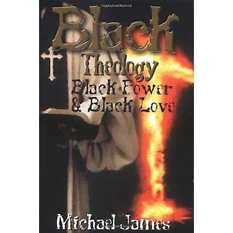 Black Theology - Black Power - and Black Love by Michael James - 9780