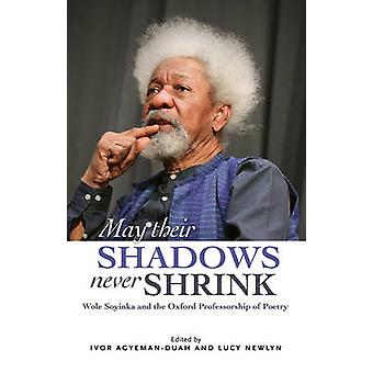 May Their Shadows Never Shrink - Wole Soyinka and the Oxford Professor