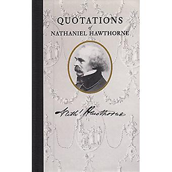 Quotations of Nathaniel Hawthorne by Nathaniel Hawthorne - 9781429094