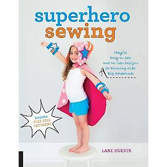 Superhero Sewing - Playful Easy Sew and No Sew Designs for Powering Ki