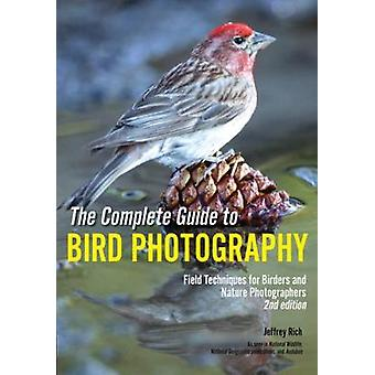 The Complete Guide To Bird Photography - Field Techniques for Birders