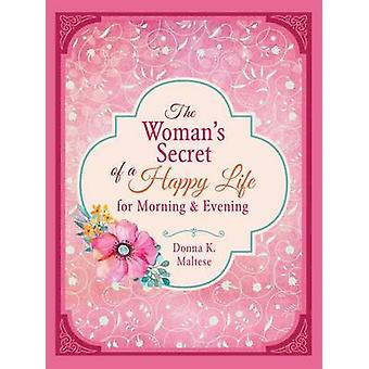 The Woman's Secret of a Happy Life for Morning & Evening by Donna K M