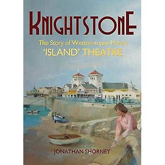 Knightstone - The Story of Weston-Super-Mare's 'Island' Theatre by Jon