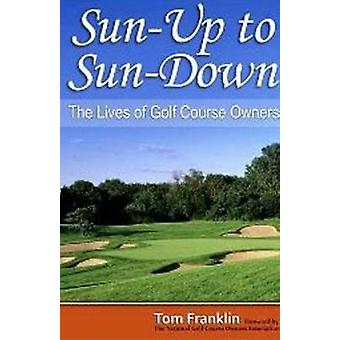 Sun-Up to Sun-Down - The Lives of Golf Course Owners by Thomas Frankli