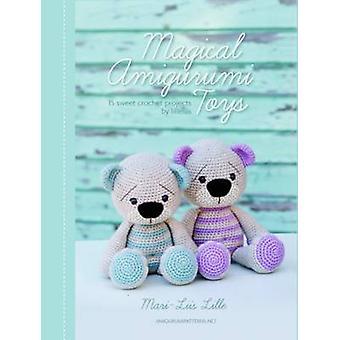 Magical Amigurumi Toys - 15 Sweet Crochet Projects by Mari-Liis Lille