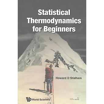 Statistical Thermodynamics For Beginners by Howard D. Stidham - 97898