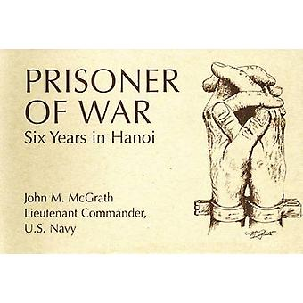 PRISONER OF WAR - Six Years in Hanoi by John M. McGrath - 978159114507