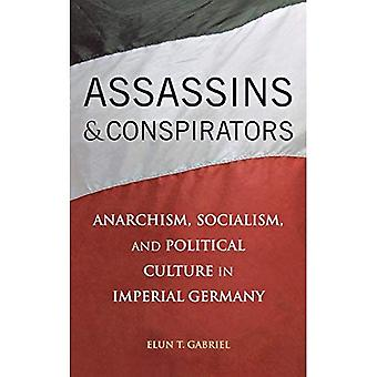 Assassins and Conspirators: Anarchism, Socialism, and Political Culture in Imperial Germany