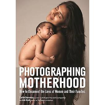 Photographing Motherhood - How to Document the Lives of Women and Thei