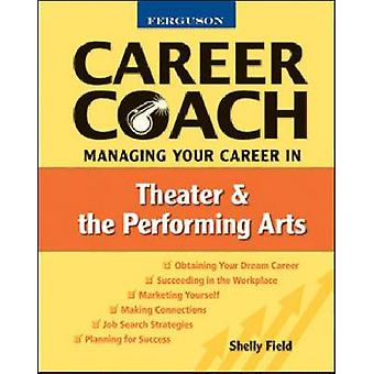 Managing Your Career in Theater and the Performing Arts by Shelly Fie