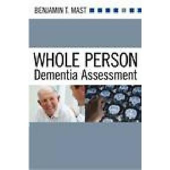 Whole Person Dementia Assessment by Benjamin T. Mast - 9781932529715