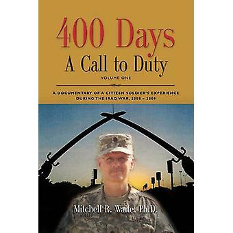 400 dagen een oproep tot plicht een documentaire van een burgersoldaten ervaring tijdens de Irak War 20082009 volume I door Waite PhD & LTC Mitchell R.