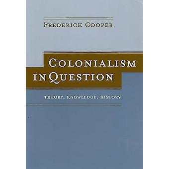 Colonialism in Question by Frederick Cooper