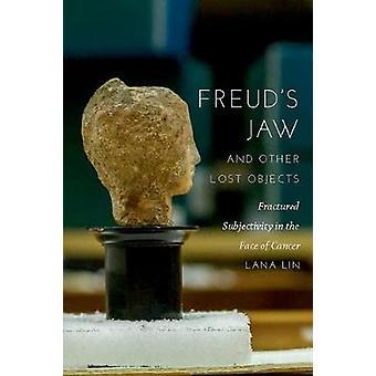 Freuds Jaw y otros objetos perdidos fracturados subjetividad en la cara del cáncer por Lana Lin