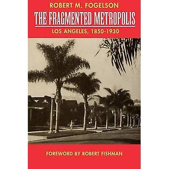 A metrópole fragmentada - Los Angeles - 1850-1930 por Robert M. Fogel