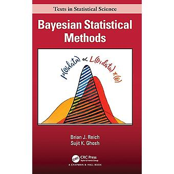 Bayesian Statistical Methods by Reich & Brian J.