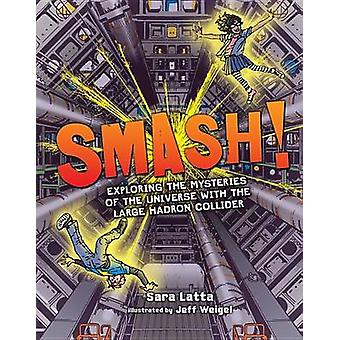 Smash! Exploring the Mysteries of the Universe with the Large Hadron