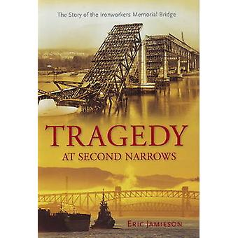Tragedy at Second Narrows  The Story of the Ironworkers Memorial Bridge by Eric Jamieson