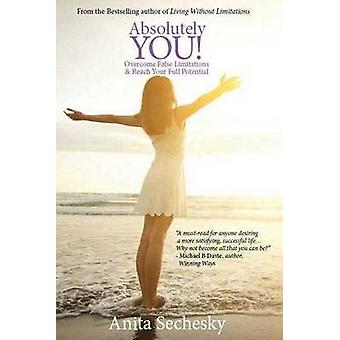 Absolutely You Overcome False Limitations  Reach Your Full Potential by Sechesky & Anita