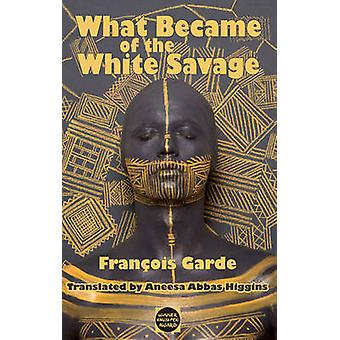 What Became of the White Savage by Garde & Francois