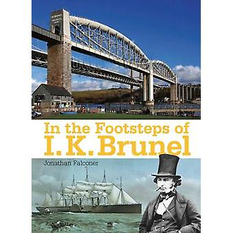 In the Footsteps of I K Brunel by Falconer & JonathanBryan & Tim