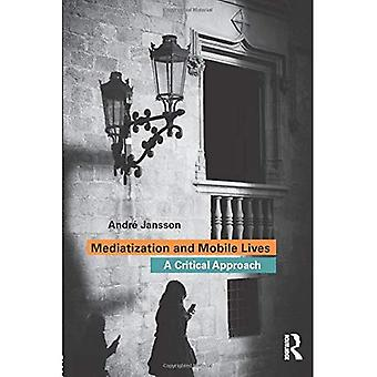 Mediatization and Mobile Lives: A Critical Approach