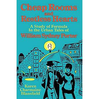 Cheap Rooms and Restless Hearts  A Study of Formula in the Urban Tales of William Sydney Porter by Karen Charmaine Blansfield