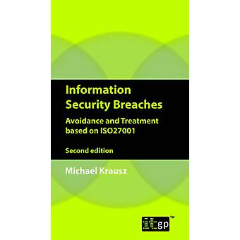 Information Security Breaches Avoidance and Treatment Based on Iso27001  Second Edition by Krausz & Michael
