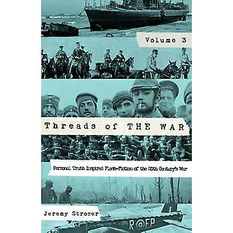 Threads of The War Volume III Personal TruthInspired FlashFiction of The 20th Centurys War by Jeremy & Strozer Robert