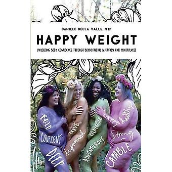 Happy Weight Unlocking Body Confidence Through Bioindividual Nutrition and Mindfulness by Della Valle & NTP Daniele