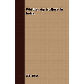 Whither Agriculture In India by Singh & Baljit