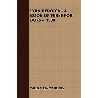 Lyra Heroica  A Book of Verse for Boys  1930 by William Ernest Henley & Ernest Henley