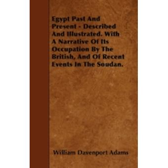 Egypt Past And Present  Described And Illustrated. With A Narrative Of Its Occupation By The British And Of Recent Events In The Soudan. by Adams & William Davenport