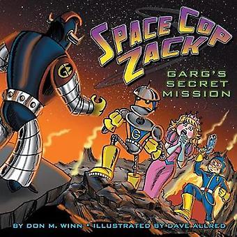 Space Cop Zack GARGs Secret Mission by Winn & Don M.