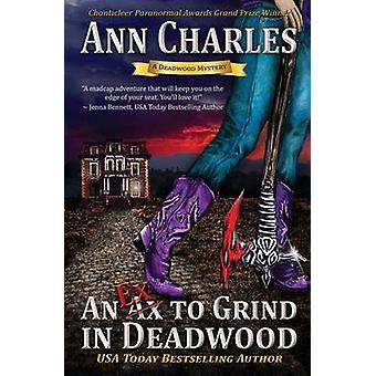 An Ex to Grind in Deadwood by Charles & Ann