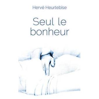 Seul le bonheur by HEURTEBISE & Herv
