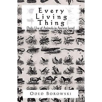 Every Living Thing Daily Use of Animals in Ancient Israel by Borowski & Oded