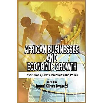 African Businesses and Economic Growth Institutions Firms Practice and Policy HB by Kyaruzi & Imani Silver