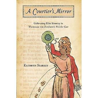 Courtier's Mirror - Cultivating Elite Identity in Thomasin von Zerclae