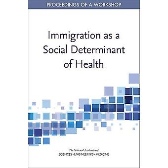Immigration as a Social Determinant of Health - Proceedings of a Works